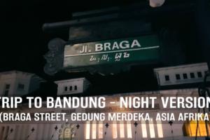 Trip to Bandung - Night Version (Braga Street, Gedung Merdeka, Asia Afrika)